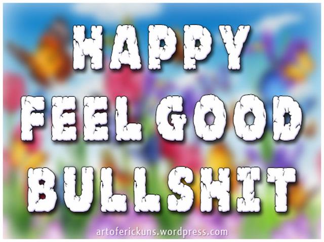 happy-feel-good-bullshit
