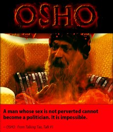 Osho Quote: A-man-whose-sex-is-not-perverted-cannot-become-a-politician.-It-is-impossible.