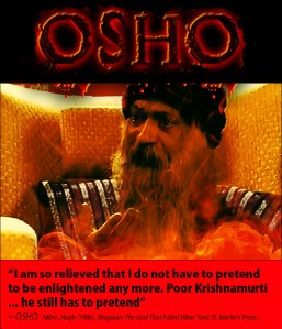 """Osho Quote: """"I-am-so-relieved-that-I-do-not-have-to-pretend-to-be-enlightened-any-more.-Poor-Krishnamurti-...-he-still-has-to-pretend"""""""