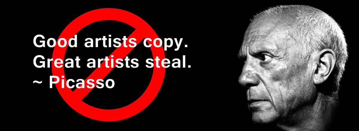 """Good artists copy, great artists steal."" Not so fast."