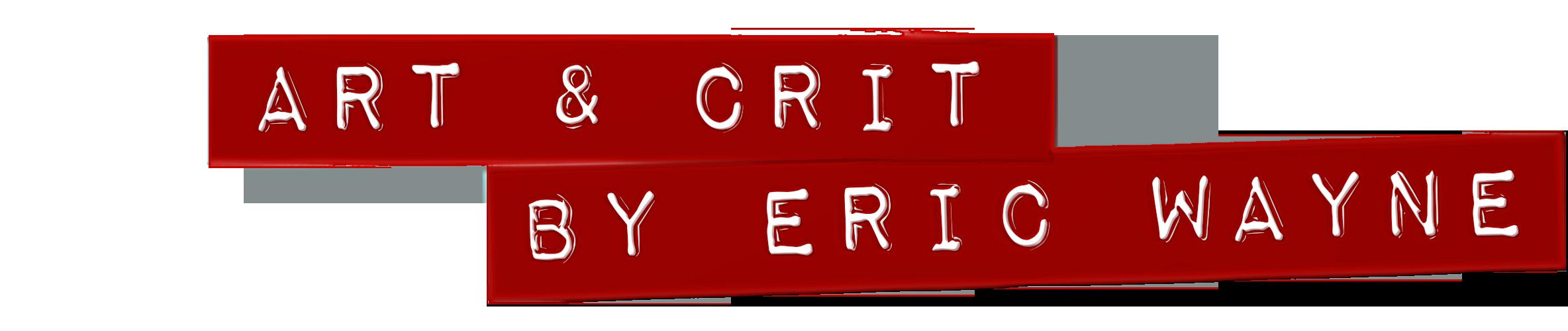 ART & CRIT BY ERIC WAYNE